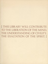 This Library Will Contribute to the Liberation of the Mind, the Understanding of Civility, the Exaltation of the Spirit
