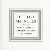 Elective Affinities: Private Collectors and Special Collections in Libraries